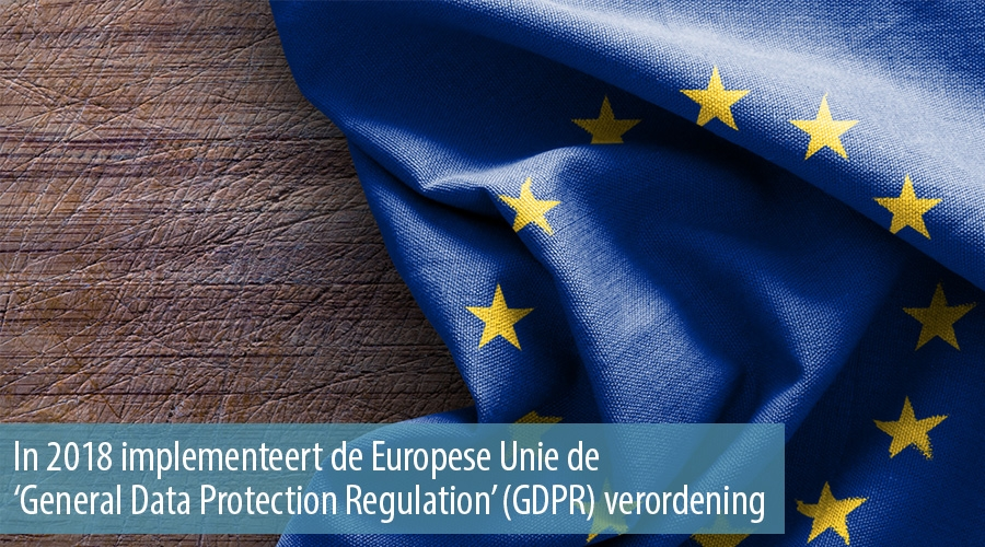 In 2018 implementeert de Europese Unie de 'General Data Protection Regulation' (GDPR) verordening