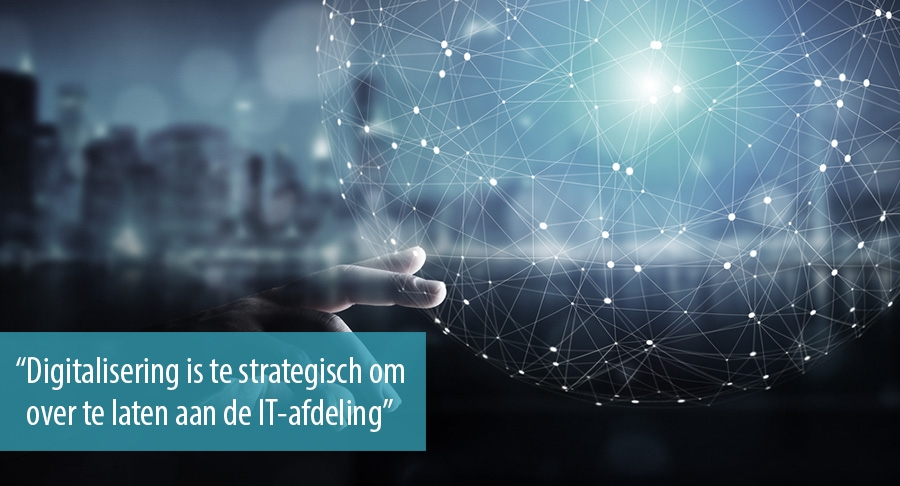 Digitalisering is te strategisch om    over te laten aan de IT-afdeling
