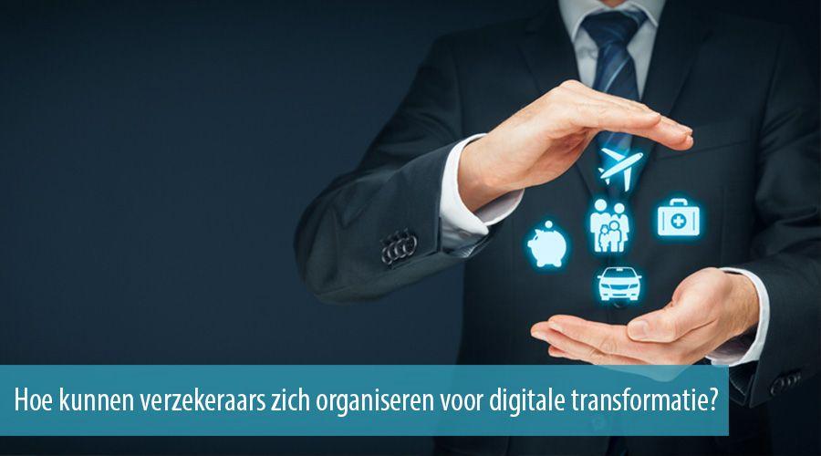 Hoe kunnen verzekeraars zich organiseren voor digitale transformatie?