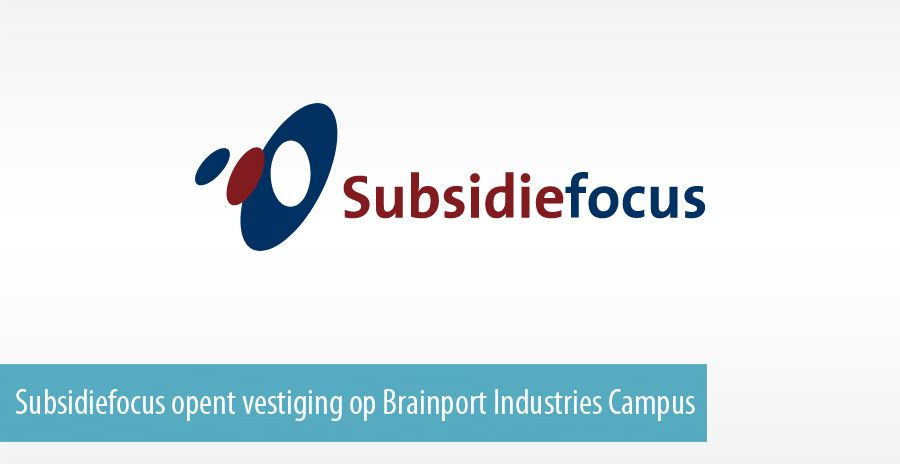 Subsidiefocus opent vestiging op Brainport Industries Campus