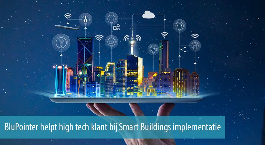 BluPointer helpt high tech klant bij Smart Buildings implementatie