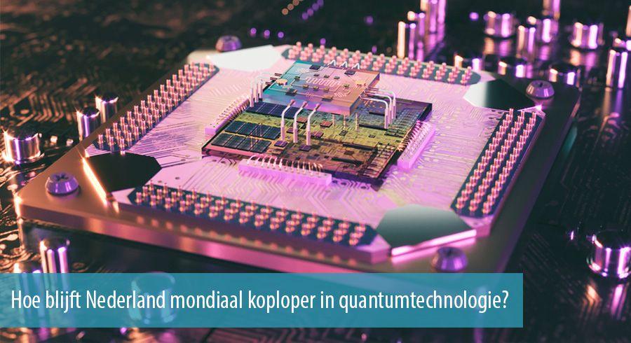 Hoe blijft Nederland mondiaal koploper in quantumtechnologie?