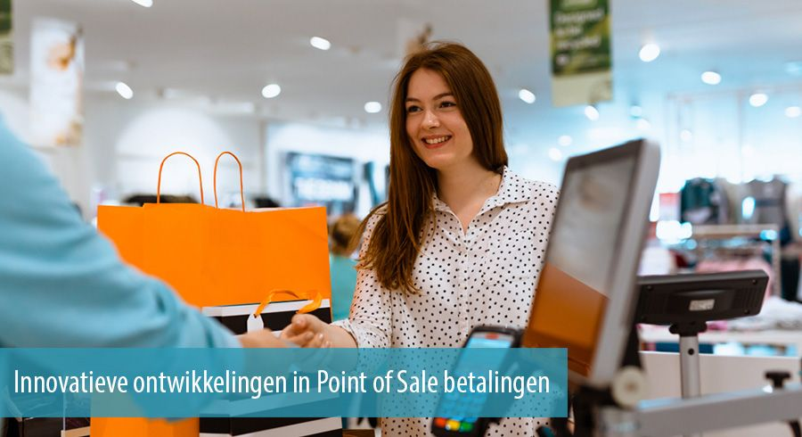 Vijf innovatieve ontwikkelingen in Point of Sale betalingen