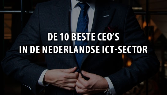 De 10 beste CEO's in de Nederlandse ICT-sector