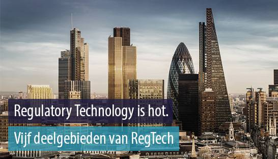Regulatory Technology is hot. Vijf deelgebieden van RegTech