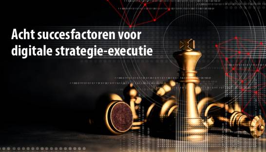 Acht succesfactoren voor digitale strategie-executie