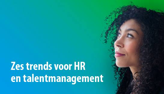 Zes trends voor HR en talentmanagement