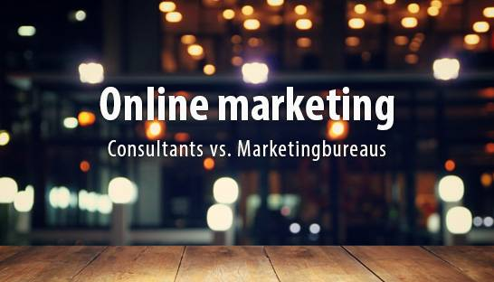 Online marketing: consultancybureaus versus marketingbureaus