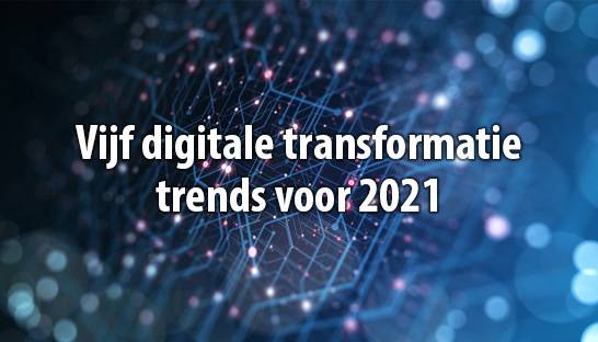 Vijf digitale transformatietrends voor 2021