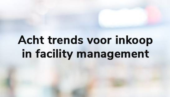 Acht trends voor inkoop in facility management
