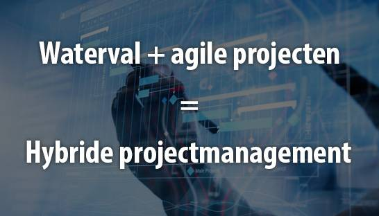 Waterval + agile projecten = hybride projectmanagement