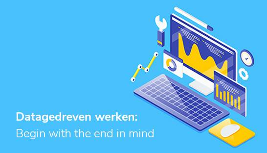 Datagedreven werken: 'Begin with the end in mind'