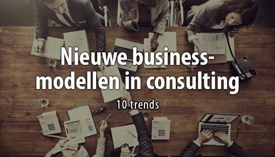 Nieuwe businessmodellen in consulting: 10 trends