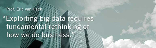 Exploiting big data requires fundamental rethinking of how we dow business